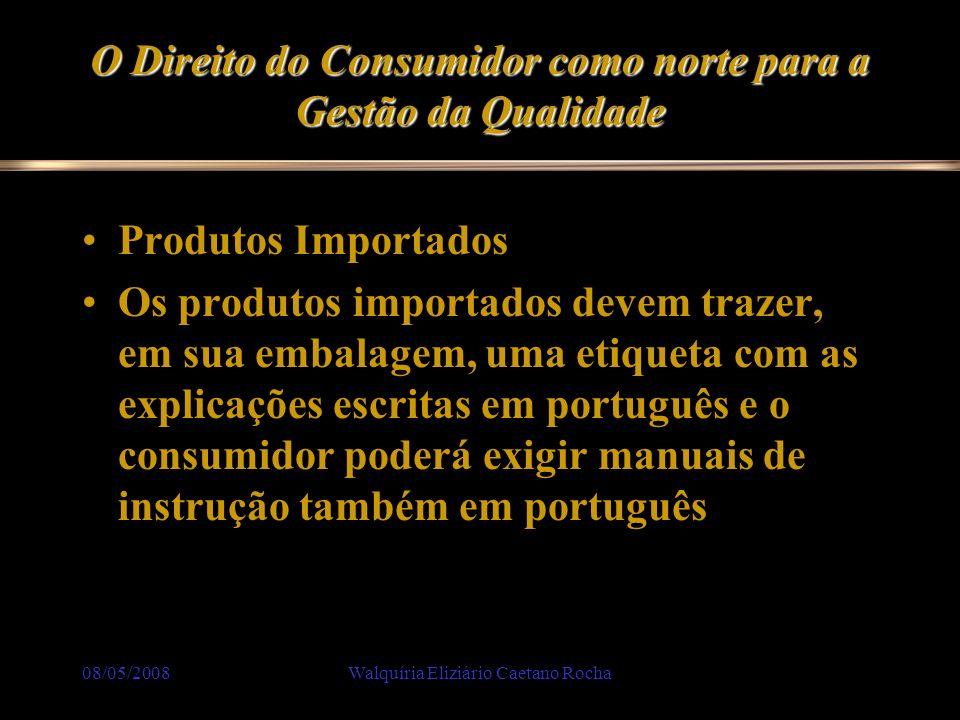 08/05/2008Walquíria Eliziário Caetano Rocha O Direito do Consumidor como norte para a Gestão da Qualidade Produtos Importados Os produtos importados d