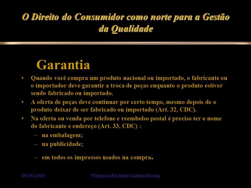 08/05/2008Walquíria Eliziário Caetano Rocha O Direito do Consumidor como norte para a Gestão da Qualidade. Garantia Quando você compra um produto naci