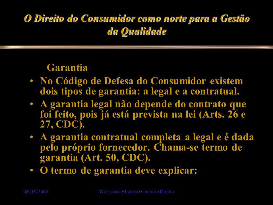 08/05/2008Walquíria Eliziário Caetano Rocha O Direito do Consumidor como norte para a Gestão da Qualidade. Garantia No Código de Defesa do Consumidor