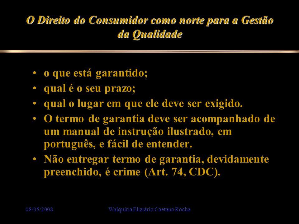 08/05/2008Walquíria Eliziário Caetano Rocha O Direito do Consumidor como norte para a Gestão da Qualidade o que está garantido; qual é o seu prazo; qu