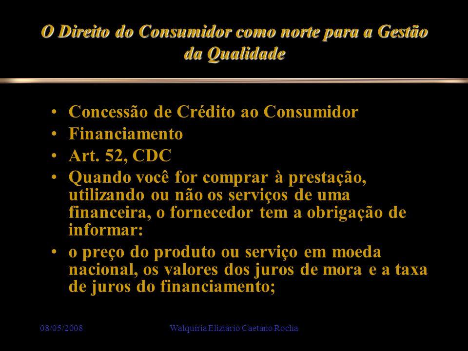 08/05/2008Walquíria Eliziário Caetano Rocha O Direito do Consumidor como norte para a Gestão da Qualidade Concessão de Crédito ao Consumidor Financiam