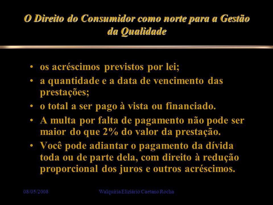 08/05/2008Walquíria Eliziário Caetano Rocha O Direito do Consumidor como norte para a Gestão da Qualidade os acréscimos previstos por lei; a quantidad