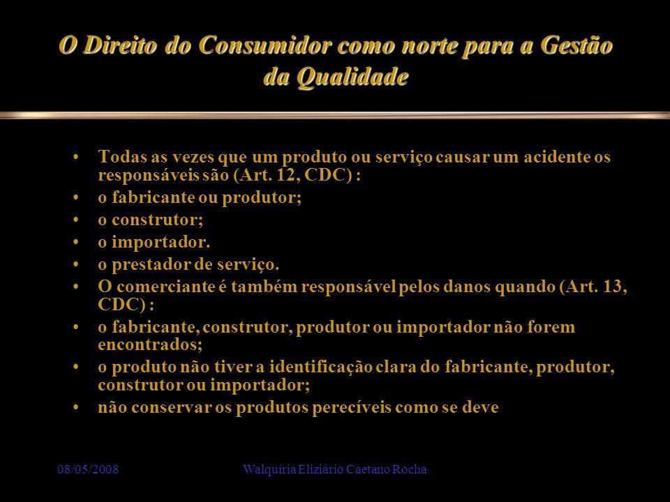 08/05/2008Walquíria Eliziário Caetano Rocha O Direito do Consumidor como norte para a Gestão da Qualidade Todas as vezes que um produto ou serviço cau