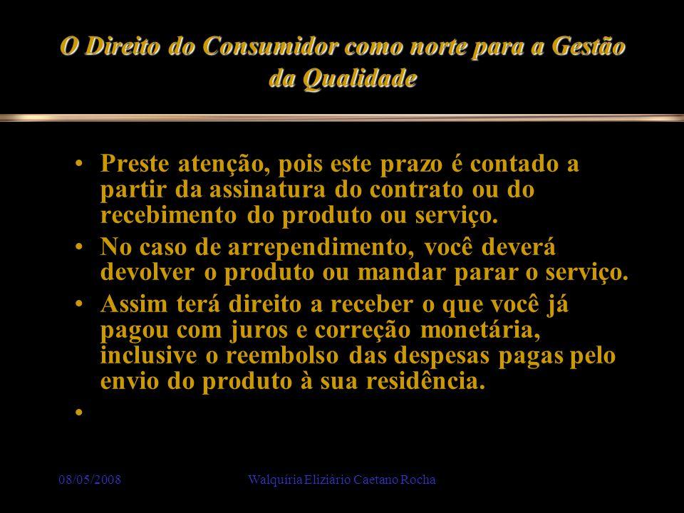 08/05/2008Walquíria Eliziário Caetano Rocha O Direito do Consumidor como norte para a Gestão da Qualidade Preste atenção, pois este prazo é contado a
