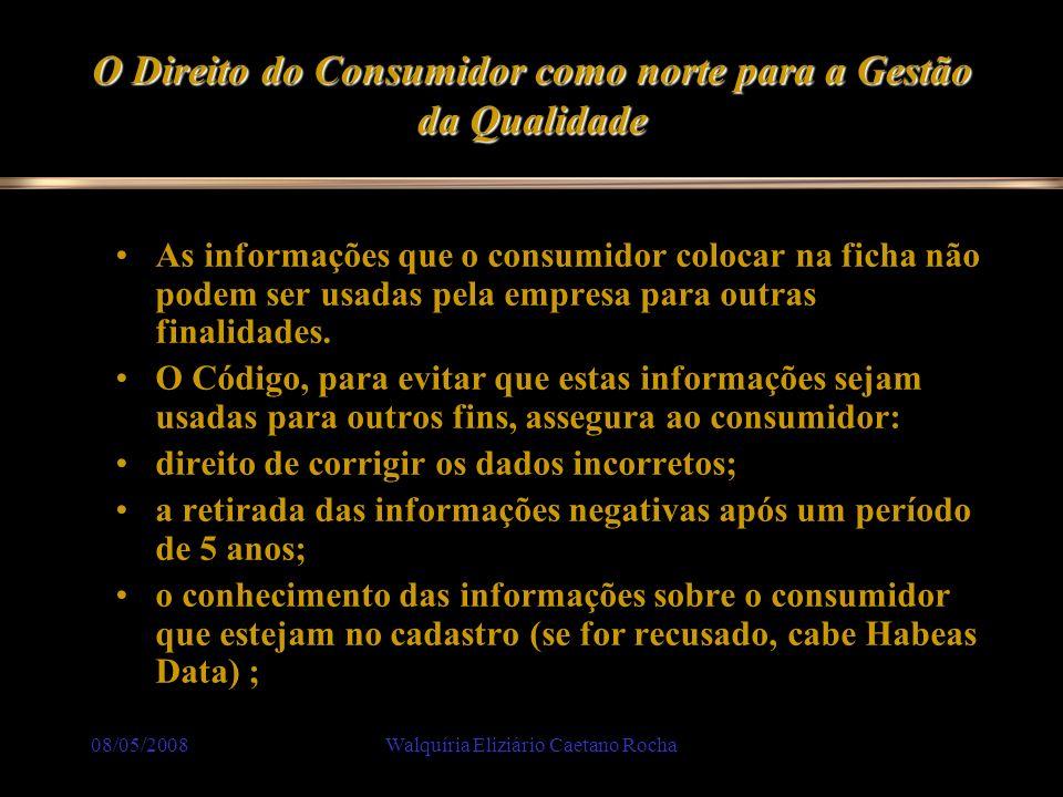 08/05/2008Walquíria Eliziário Caetano Rocha O Direito do Consumidor como norte para a Gestão da Qualidade As informações que o consumidor colocar na f