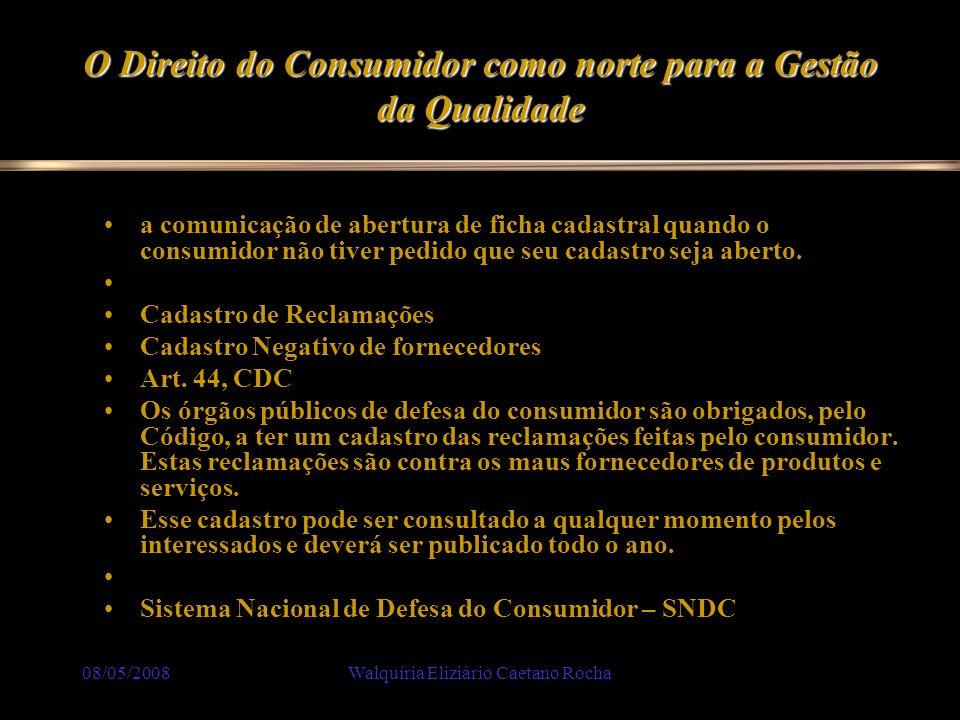 08/05/2008Walquíria Eliziário Caetano Rocha O Direito do Consumidor como norte para a Gestão da Qualidade a comunicação de abertura de ficha cadastral