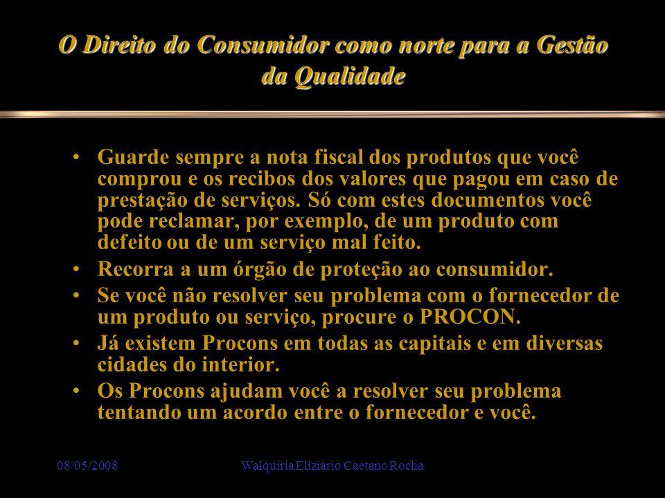 08/05/2008Walquíria Eliziário Caetano Rocha O Direito do Consumidor como norte para a Gestão da Qualidade Guarde sempre a nota fiscal dos produtos que