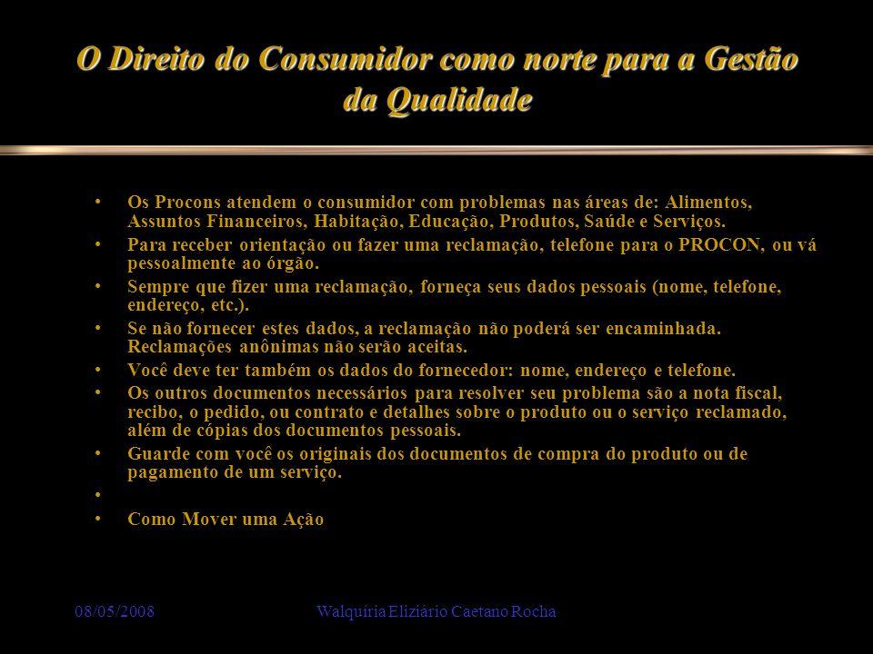 08/05/2008Walquíria Eliziário Caetano Rocha O Direito do Consumidor como norte para a Gestão da Qualidade Os Procons atendem o consumidor com problema