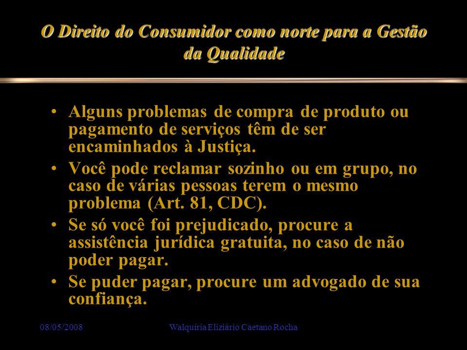 08/05/2008Walquíria Eliziário Caetano Rocha O Direito do Consumidor como norte para a Gestão da Qualidade Alguns problemas de compra de produto ou pag