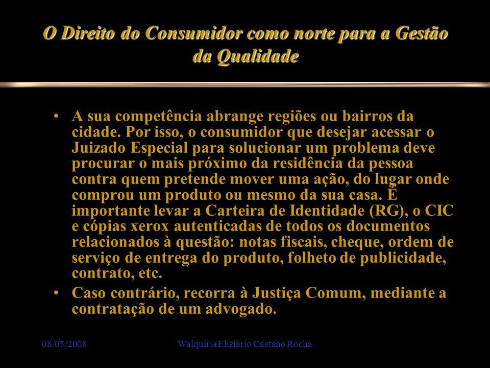 08/05/2008Walquíria Eliziário Caetano Rocha O Direito do Consumidor como norte para a Gestão da Qualidade A sua competência abrange regiões ou bairros