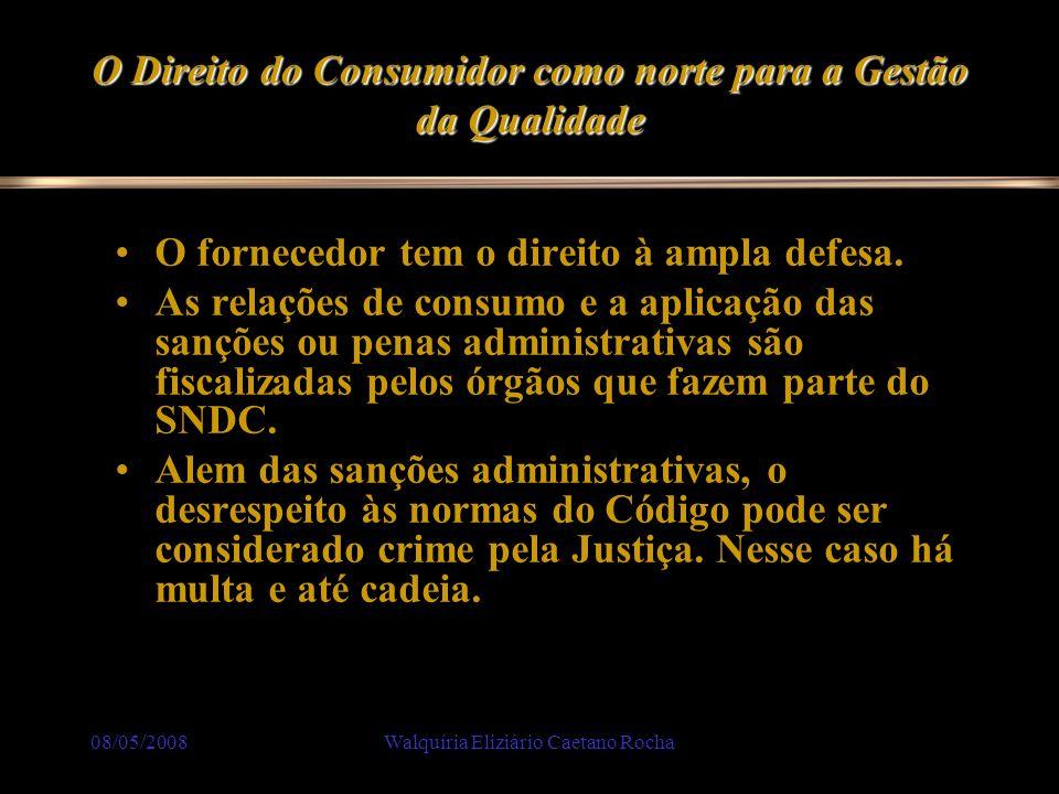 08/05/2008Walquíria Eliziário Caetano Rocha O Direito do Consumidor como norte para a Gestão da Qualidade O fornecedor tem o direito à ampla defesa. A