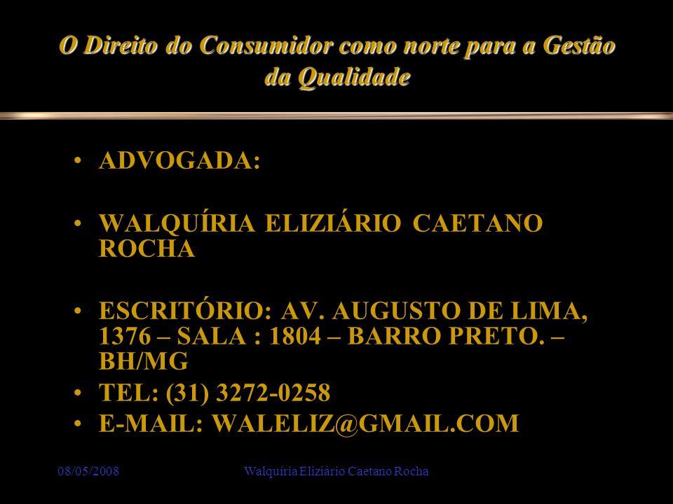 08/05/2008Walquíria Eliziário Caetano Rocha O Direito do Consumidor como norte para a Gestão da Qualidade ADVOGADA: WALQUÍRIA ELIZIÁRIO CAETANO ROCHA