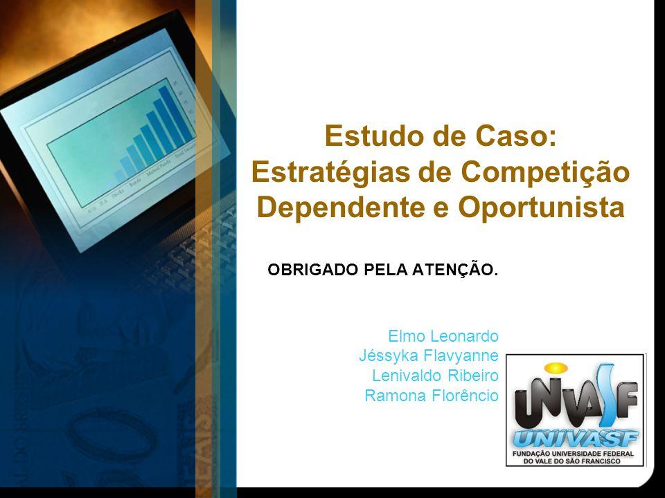 Estudo de Caso: Estratégias de Competição Dependente e Oportunista OBRIGADO PELA ATENÇÃO.