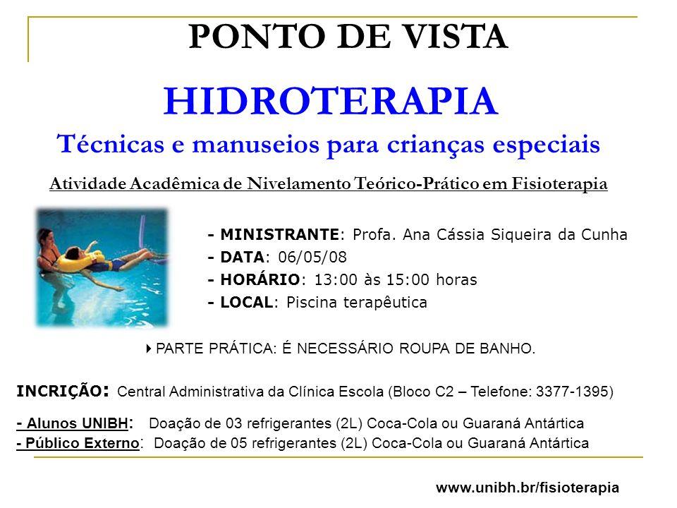 PONTO DE VISTA HIDROTERAPIA Técnicas e manuseios para crianças especiais Atividade Acadêmica de Nivelamento Teórico-Prático em Fisioterapia - MINISTRANTE: Profa.