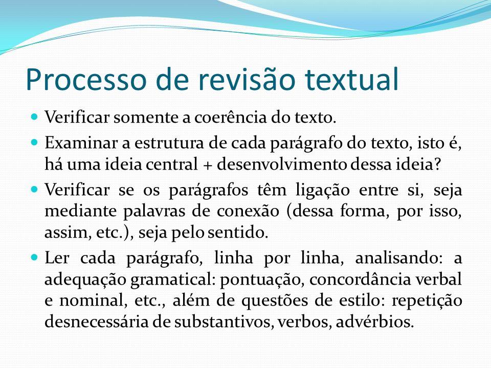 Processo de revisão textual Verificar somente a coerência do texto. Examinar a estrutura de cada parágrafo do texto, isto é, há uma ideia central + de