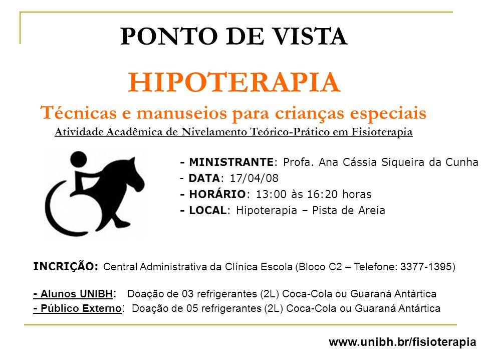 PONTO DE VISTA HIPOTERAPIA Técnicas e manuseios para crianças especiais Atividade Acadêmica de Nivelamento Teórico-Prático em Fisioterapia www.unibh.b