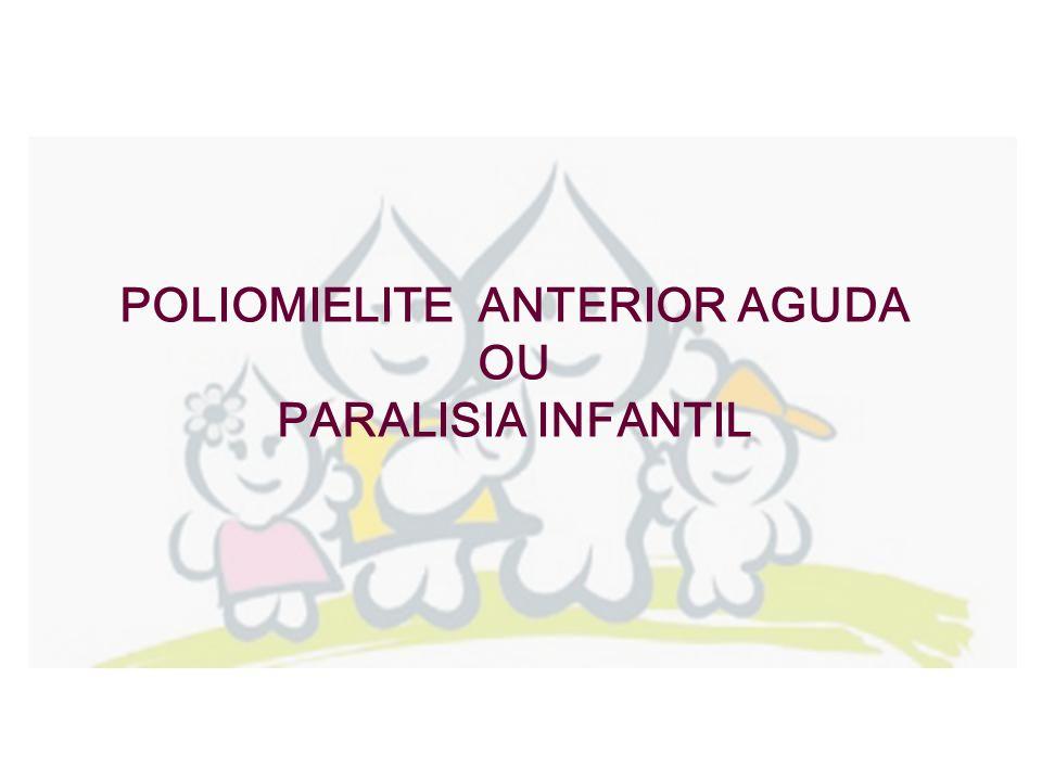 POLIOMIELITE ANTERIOR AGUDA OU PARALISIA INFANTIL