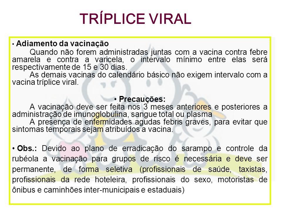 Adiamento da vacinação Quando não forem administradas juntas com a vacina contra febre amarela e contra a varicela, o intervalo mínimo entre elas será