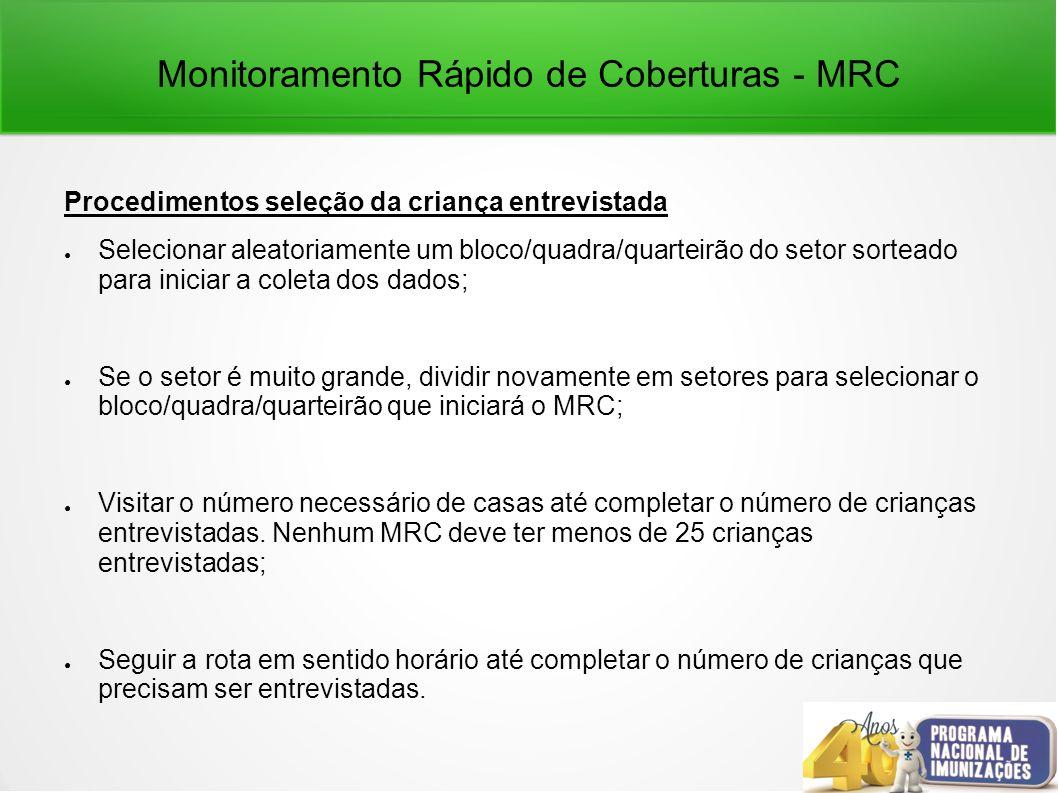 Monitoramento Rápido de Coberturas - MRC Procedimentos seleção da criança entrevistada Selecionar aleatoriamente um bloco/quadra/quarteirão do setor s