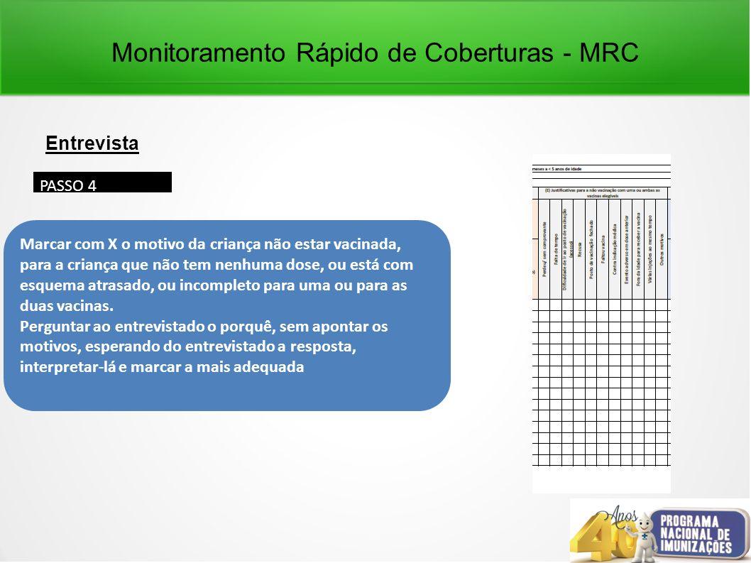 Monitoramento Rápido de Coberturas - MRC Entrevista PASSO 4 Marcar com X o motivo da criança não estar vacinada, para a criança que não tem nenhuma dose, ou está com esquema atrasado, ou incompleto para uma ou para as duas vacinas.