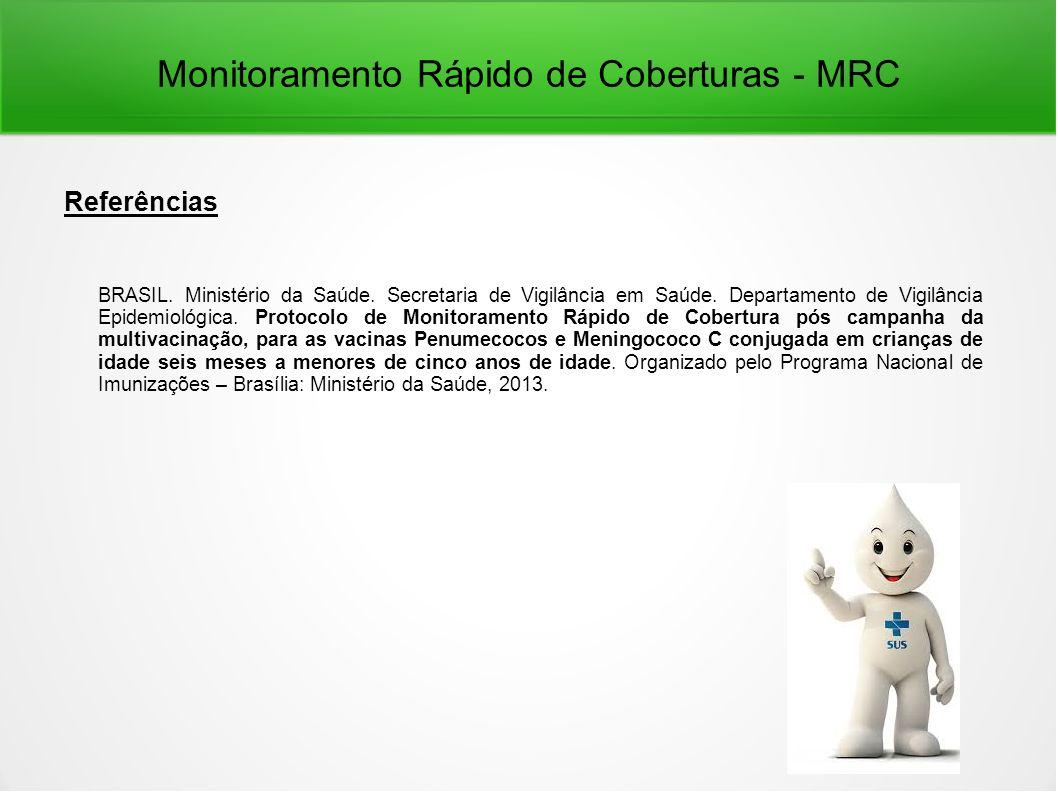 Monitoramento Rápido de Coberturas - MRC Referências BRASIL. Ministério da Saúde. Secretaria de Vigilância em Saúde. Departamento de Vigilância Epidem