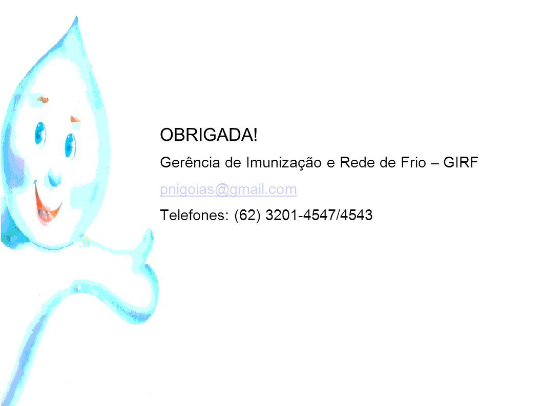 OBRIGADA! Gerência de Imunização e Rede de Frio – GIRF pnigoias@gmail.com Telefones: (62) 3201-4547/4543