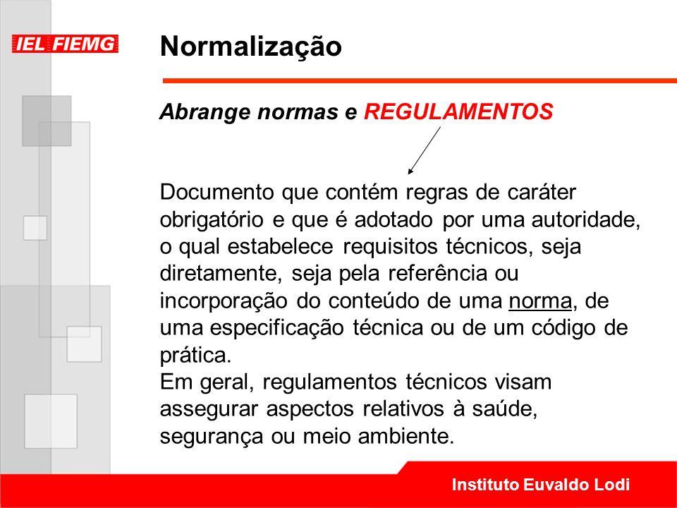 Instituto Euvaldo Lodi Normalização Documento que contém regras de caráter obrigatório e que é adotado por uma autoridade, o qual estabelece requisito