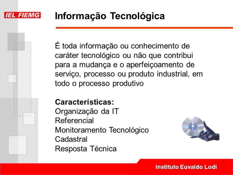 Instituto Euvaldo Lodi Informação Tecnológica É toda informação ou conhecimento de caráter tecnológico ou não que contribui para a mudança e o aperfei