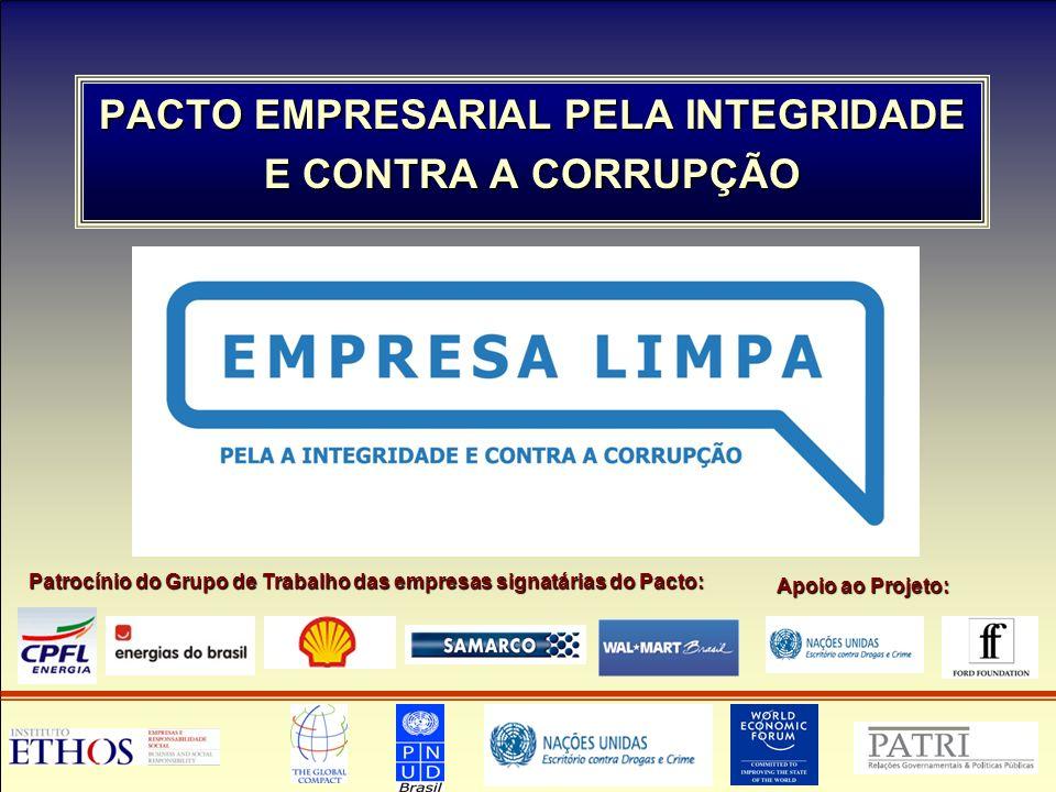 PACTO EMPRESARIAL PELA INTEGRIDADE E CONTRA A CORRUPÇÃO Apoio ao Projeto: Patrocínio do Grupo de Trabalho das empresas signatárias do Pacto: