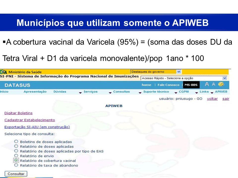 A cobertura vacinal da Varicela (95%) = (soma das doses DU da Tetra Viral + D1 da varicela monovalente)/pop 1ano * 100