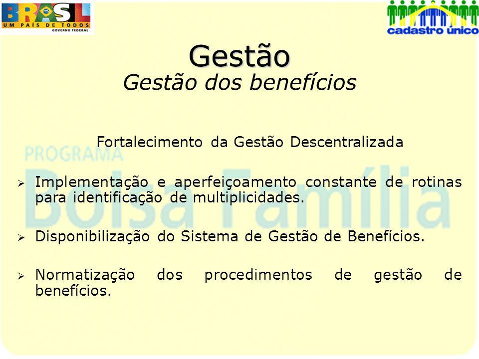 Gestão Gestão dos benefícios Fortalecimento da Gestão Descentralizada Implementação e aperfeiçoamento constante de rotinas para identificação de multi