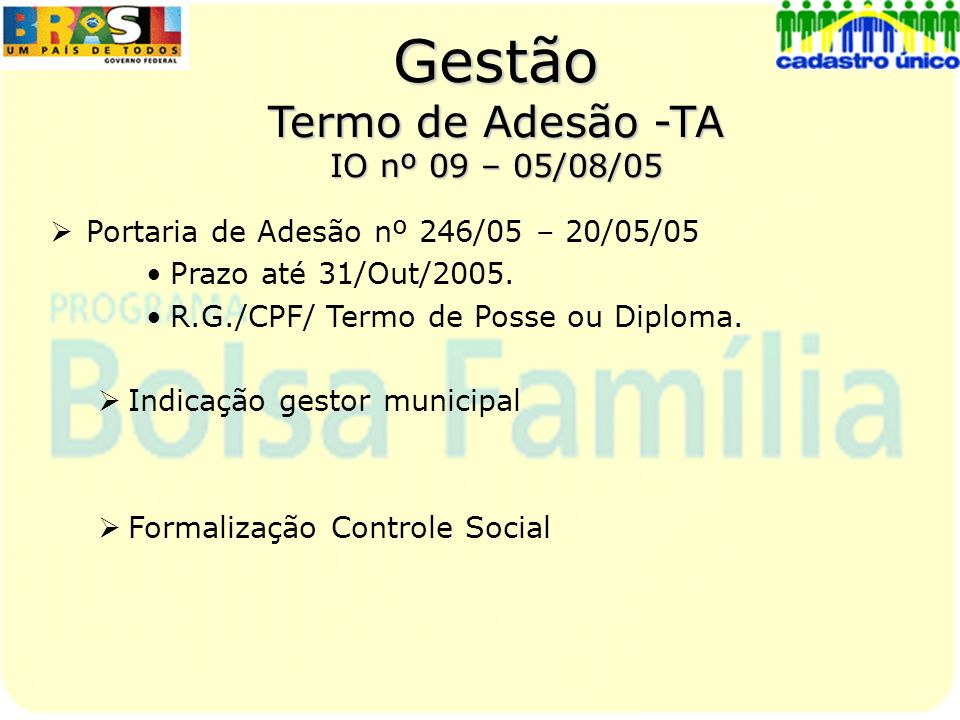 Gestão Termo de Adesão -TA IO nº 09 – 05/08/05 Situação da Adesão em Goiás Total de Municípios Goiás:246 (-4) Processos recebidos: 242 Processos publicados: 182 Processos Pendentes: 60 Principais Pendências: Anexo I - documentação do prefeito; Anexo II - o nome do gestor (campo 2) diferente da designação e assinatura (campo 4); Anexo III - composição e formalização do Controle Social.