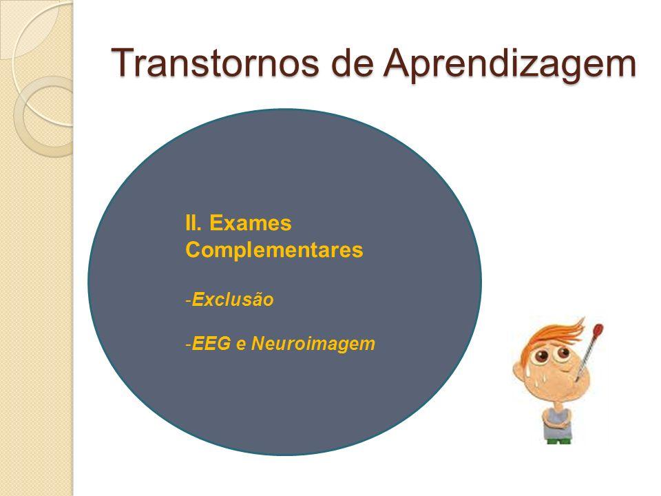 Transtornos de Aprendizagem II. Exames Complementares -Exclusão -EEG e Neuroimagem