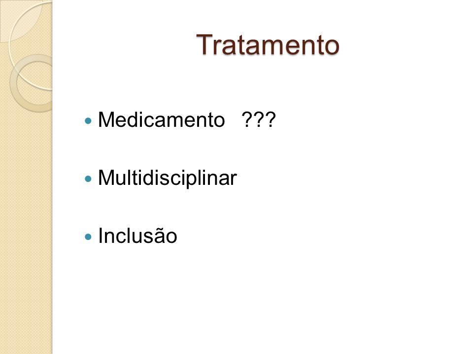 Tratamento Medicamento ??? Multidisciplinar Inclusão