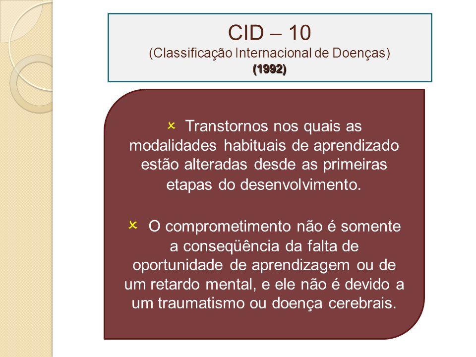 Transtornos nos quais as modalidades habituais de aprendizado estão alteradas desde as primeiras etapas do desenvolvimento. O comprometimento não é so