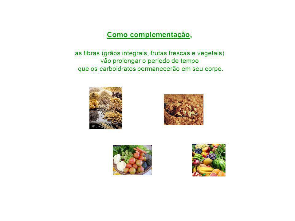 Como complementação, as fibras (grãos integrais, frutas frescas e vegetais) vão prolongar o periodo de tempo que os carboidratos permanecerão em seu c