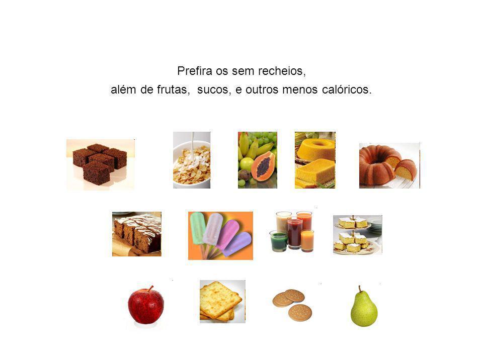 Prefira os sem recheios, além de frutas, sucos, e outros menos calóricos.