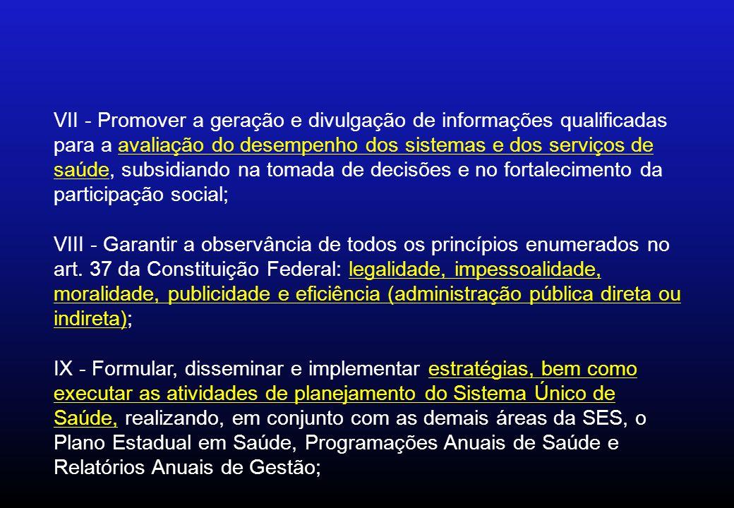 VII - Promover a geração e divulgação de informações qualificadas para a avaliação do desempenho dos sistemas e dos serviços de saúde, subsidiando na