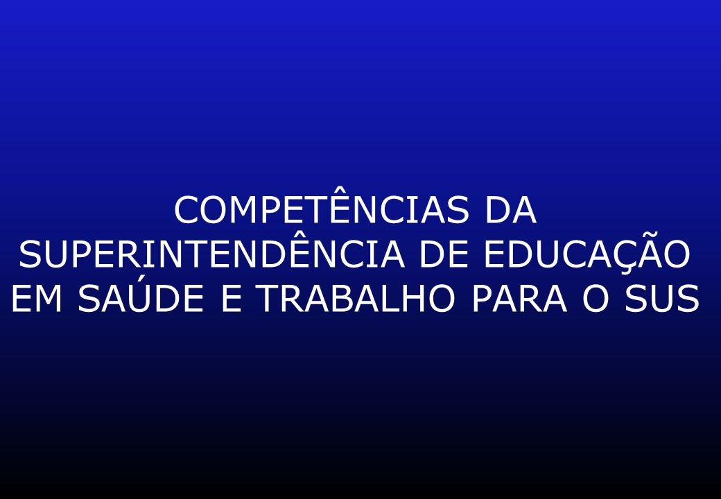 COMPETÊNCIAS DA SUPERINTENDÊNCIA DE EDUCAÇÃO EM SAÚDE E TRABALHO PARA O SUS