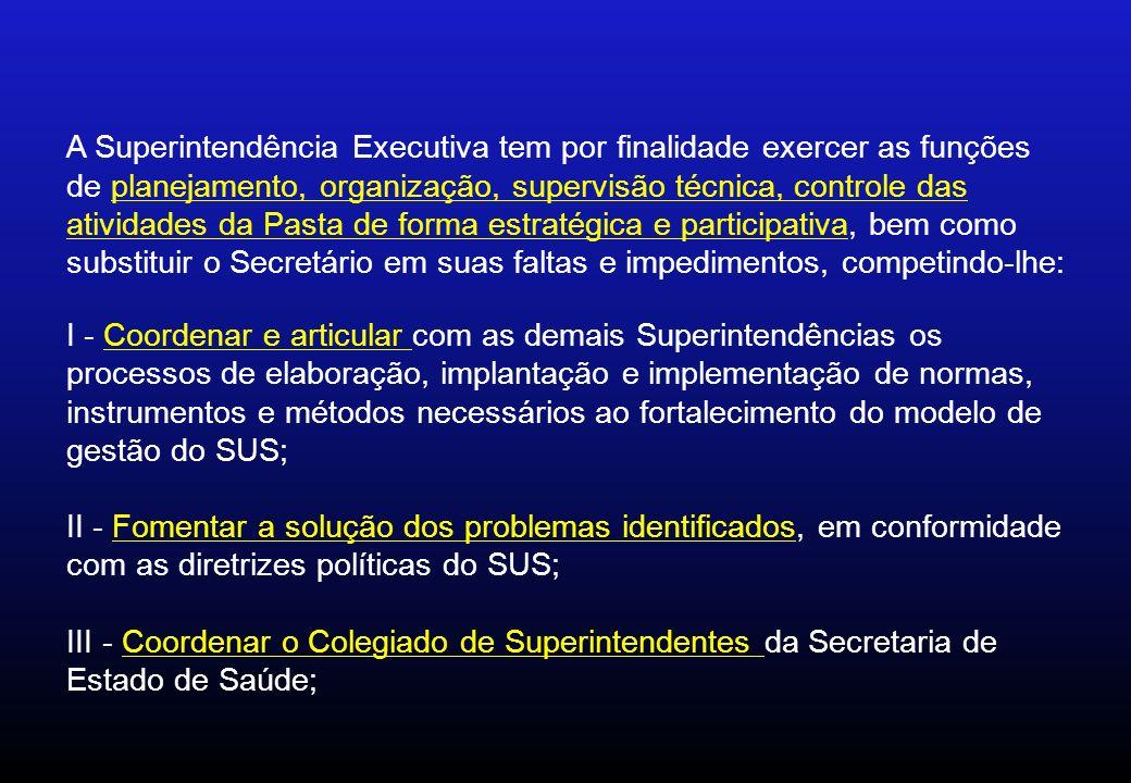 A Superintendência Executiva tem por finalidade exercer as funções de planejamento, organização, supervisão técnica, controle das atividades da Pasta