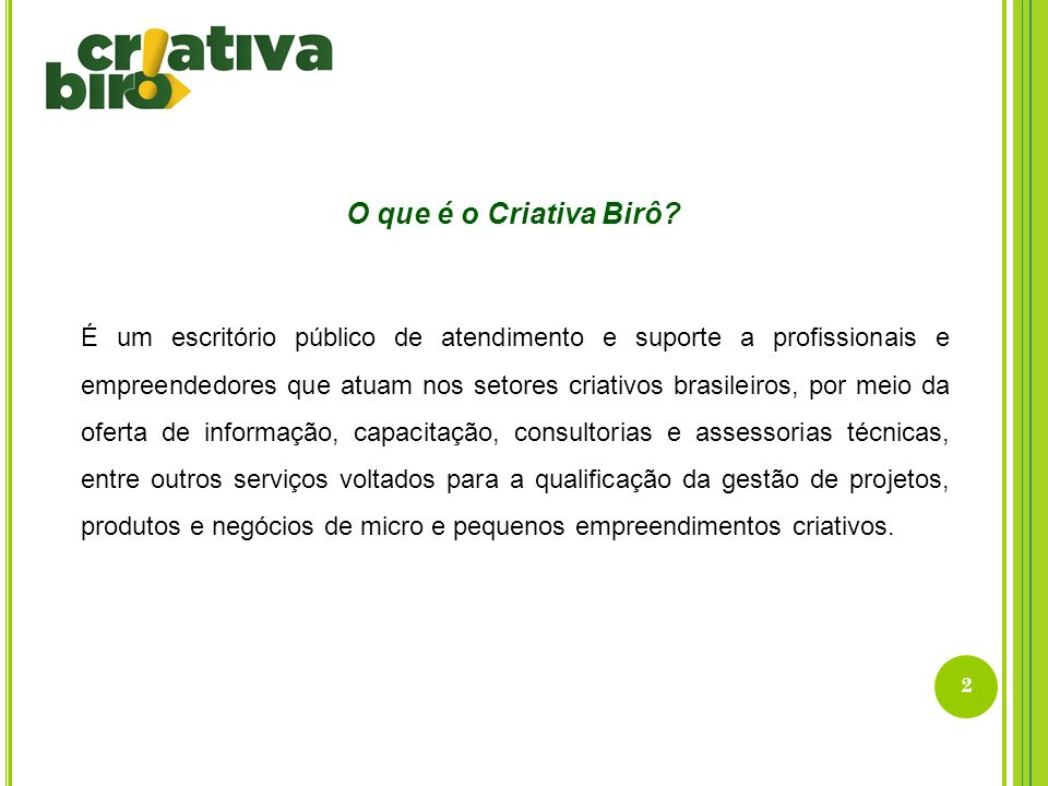 2 O que é o Criativa Birô? É um escritório público de atendimento e suporte a profissionais e empreendedores que atuam nos setores criativos brasileir