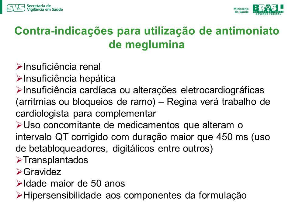 Contra-indicações para utilização de antimoniato de meglumina Insuficiência renal Insuficiência hepática Insuficiência cardíaca ou alterações eletroca