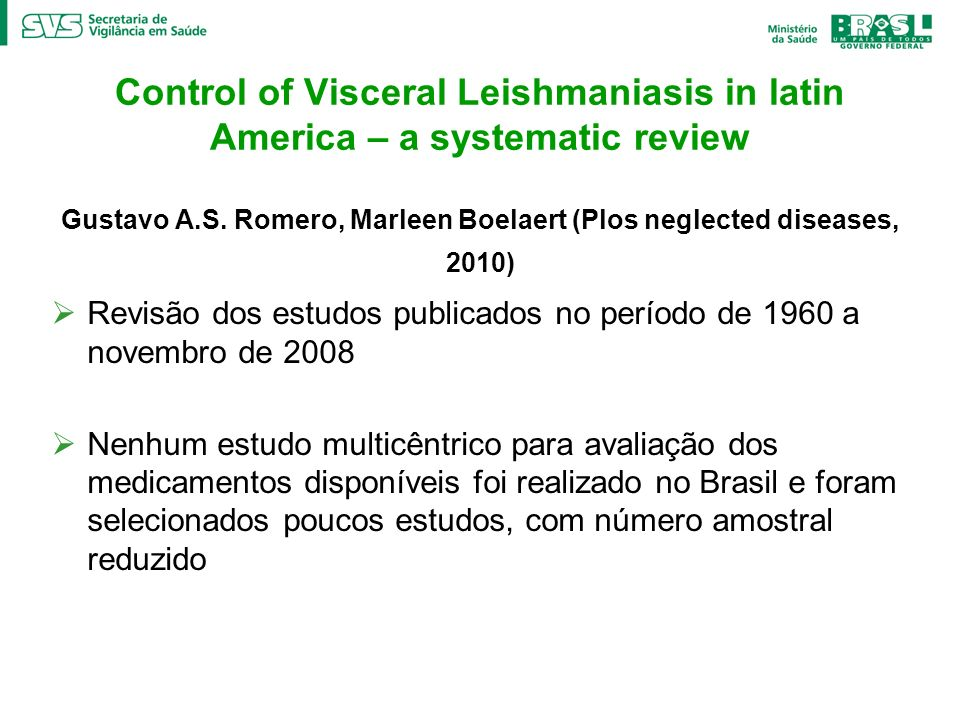 Control of Visceral Leishmaniasis in latin America – a systematic review Gustavo A.S. Romero, Marleen Boelaert (Plos neglected diseases, 2010) Revisão