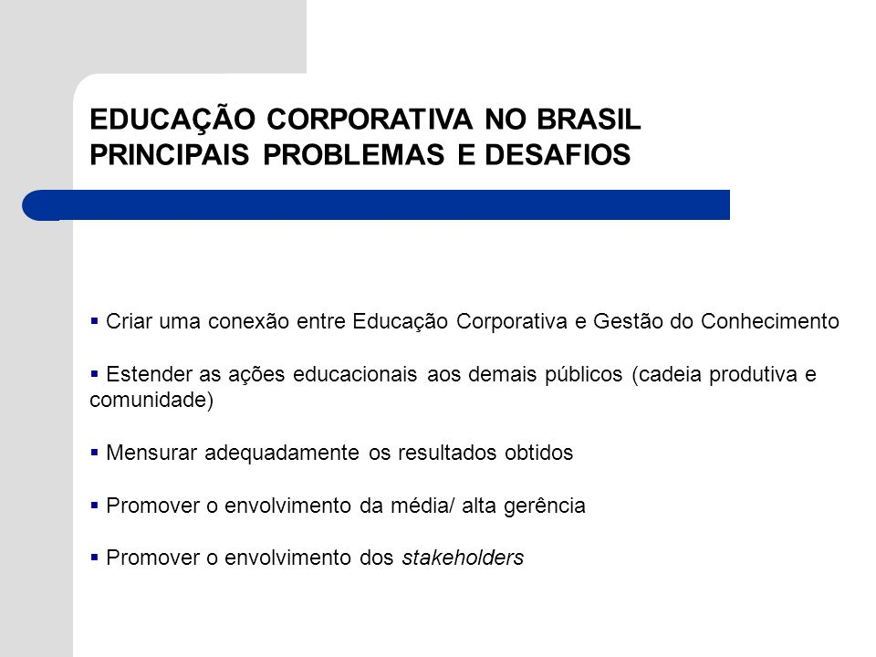Criar uma conexão entre Educação Corporativa e Gestão do Conhecimento Estender as ações educacionais aos demais públicos (cadeia produtiva e comunidad