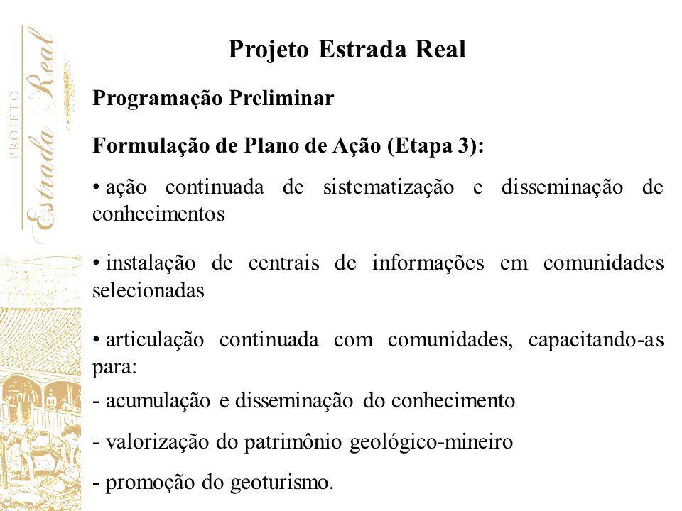 Programação Preliminar Formulação de Plano de Ação (Etapa 3): ação continuada de sistematização e disseminação de conhecimentos instalação de centrais