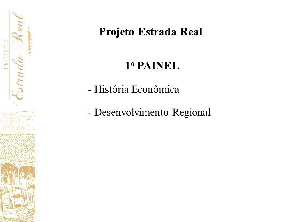 1 o PAINEL - História Econômica - Desenvolvimento Regional Projeto Estrada Real