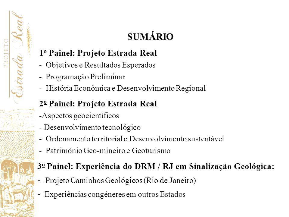 SUMÁRIO 1 o Painel: Projeto Estrada Real - Objetivos e Resultados Esperados - Programação Preliminar - História Econômica e Desenvolvimento Regional 2
