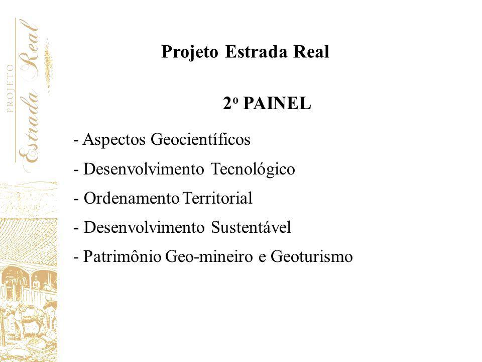 Projeto Estrada Real 2 o PAINEL - Aspectos Geocientíficos - Desenvolvimento Tecnológico - Ordenamento Territorial - Desenvolvimento Sustentável - Patr