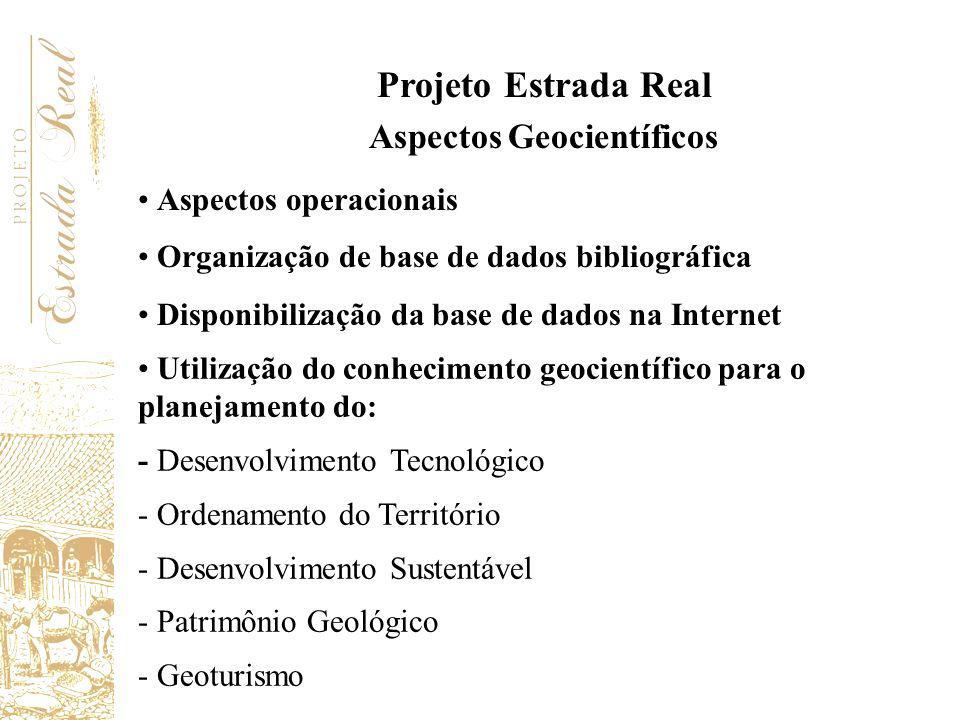 Projeto Estrada Real Aspectos Geocientíficos Aspectos operacionais Organização de base de dados bibliográfica Disponibilização da base de dados na Int