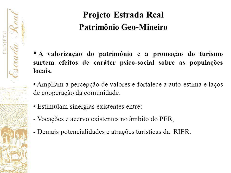 Projeto Estrada Real Patrimônio Geo-Mineiro A valorização do patrimônio e a promoção do turismo surtem efeitos de caráter psico-social sobre as popula